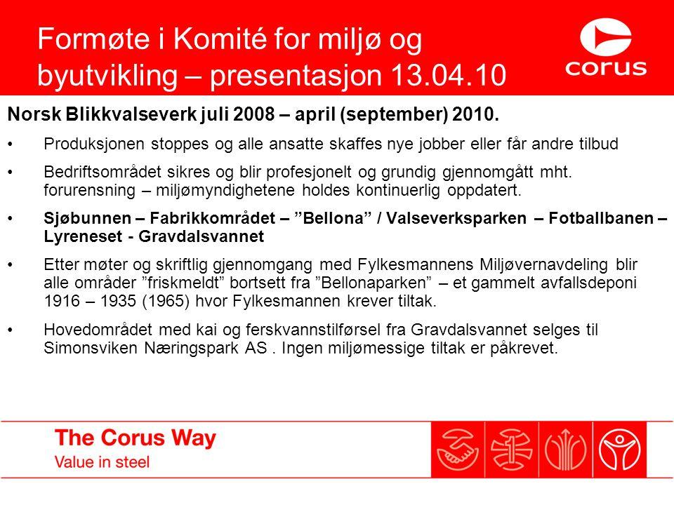 Formøte i Komité for miljø og byutvikling – presentasjon 13.04.10 Norsk Blikkvalseverk juli 2008 – april (september) 2010. Produksjonen stoppes og all
