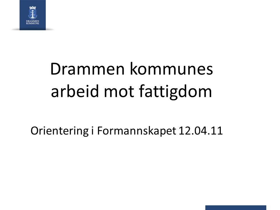 Drammen kommunes arbeid mot fattigdom Orientering i Formannskapet 12.04.11