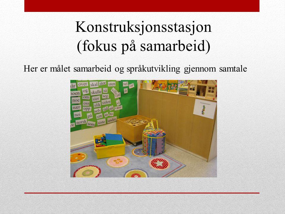 Konstruksjonsstasjon (fokus på samarbeid) Her er målet samarbeid og språkutvikling gjennom samtale