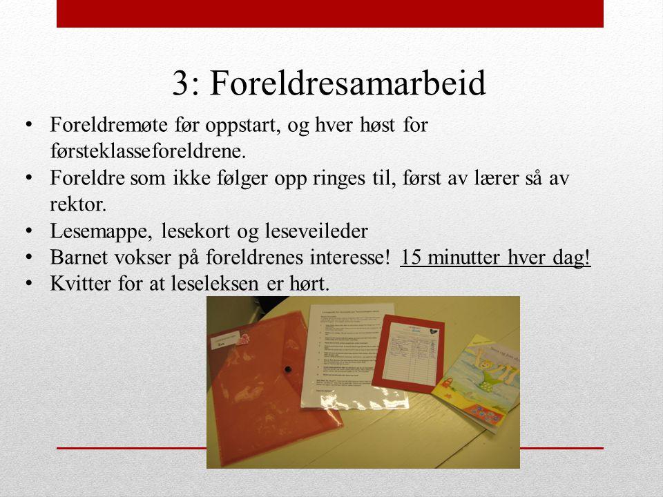 3: Foreldresamarbeid Foreldremøte før oppstart, og hver høst for førsteklasseforeldrene.