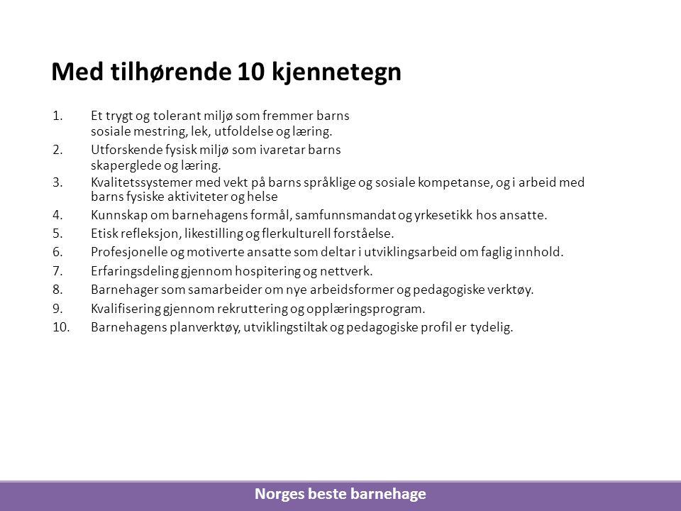 Norges beste barnehage Med tilhørende 10 kjennetegn 1.Et trygt og tolerant miljø som fremmer barns sosiale mestring, lek, utfoldelse og læring. 2.Utfo