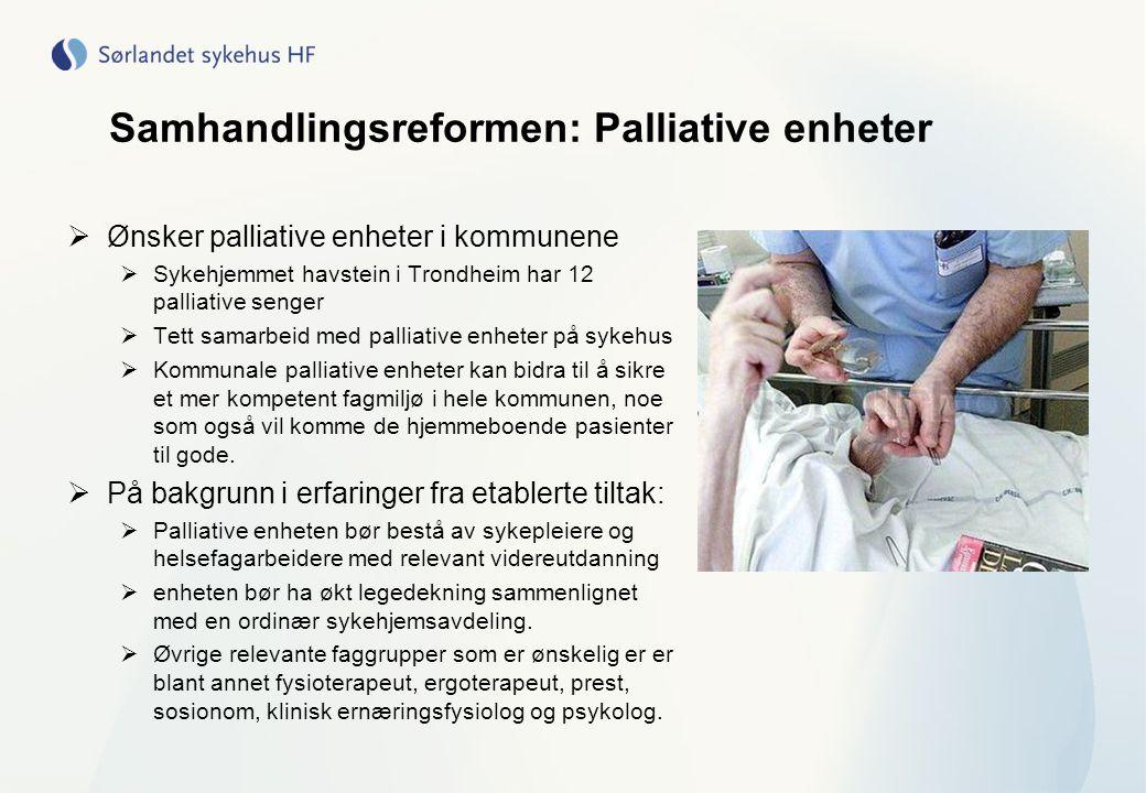 Samhandlingsreformen: Palliative enheter  Ønsker palliative enheter i kommunene  Sykehjemmet havstein i Trondheim har 12 palliative senger  Tett sa