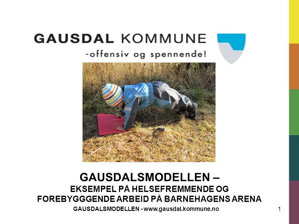 1GAUSDALSMODELLEN - www.gausdal.kommune.no GAUSDALSMODELLEN – EKSEMPEL PÅ HELSEFREMMENDE OG FOREBYGGGENDE ARBEID PÅ BARNEHAGENS ARENA