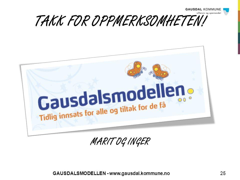 TAKK FOR OPPMERKSOMHETEN! MARIT OG INGER GAUSDALSMODELLEN - www.gausdal.kommune.no25
