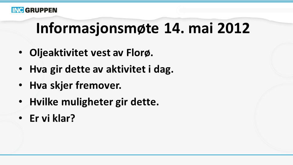 Informasjonsmøte 14. mai 2012 Oljeaktivitet vest av Florø. Hva gir dette av aktivitet i dag. Hva skjer fremover. Hvilke muligheter gir dette. Er vi kl