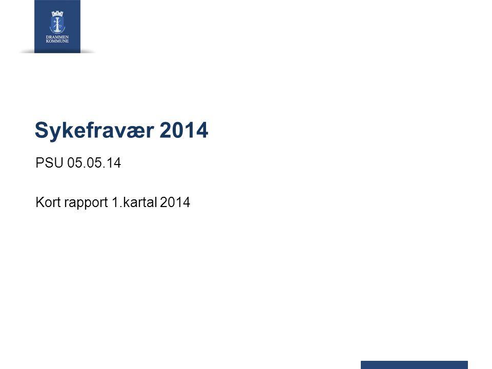 Sykefravær 2014 PSU 05.05.14 Kort rapport 1.kartal 2014