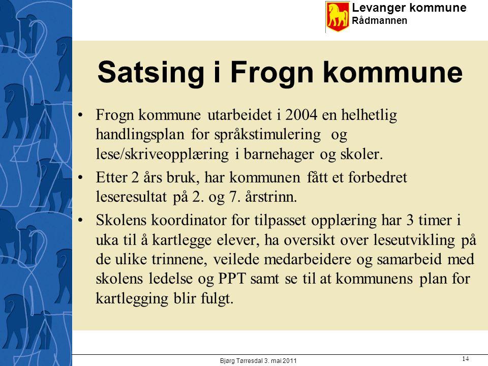 Levanger kommune Rådmannen Satsing i Frogn kommune Frogn kommune utarbeidet i 2004 en helhetlig handlingsplan for språkstimulering og lese/skriveopplæring i barnehager og skoler.