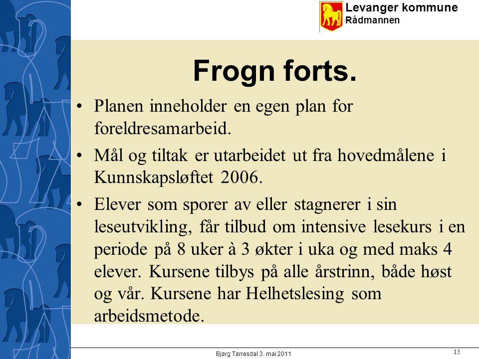 Levanger kommune Rådmannen Frogn forts. Planen inneholder en egen plan for foreldresamarbeid. Mål og tiltak er utarbeidet ut fra hovedmålene i Kunnska
