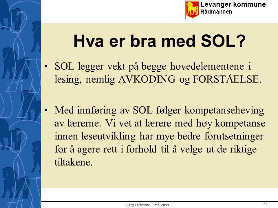 Levanger kommune Rådmannen Hva er bra med SOL? SOL legger vekt på begge hovedelementene i lesing, nemlig AVKODING og FORSTÅELSE. Med innføring av SOL