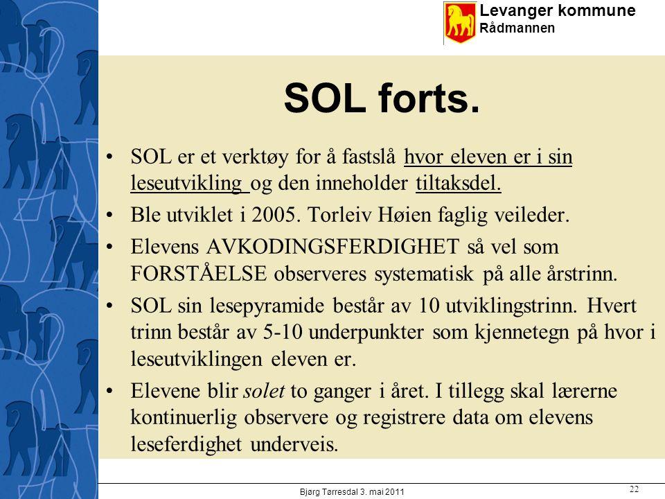Levanger kommune Rådmannen SOL forts. SOL er et verktøy for å fastslå hvor eleven er i sin leseutvikling og den inneholder tiltaksdel. Ble utviklet i