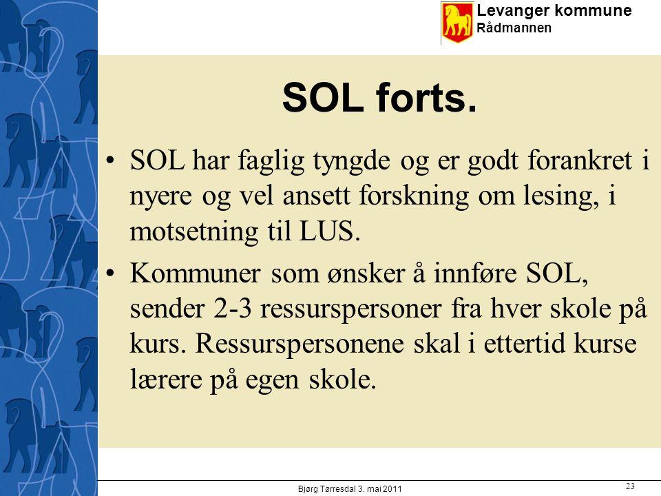 Levanger kommune Rådmannen SOL forts. SOL har faglig tyngde og er godt forankret i nyere og vel ansett forskning om lesing, i motsetning til LUS. Komm