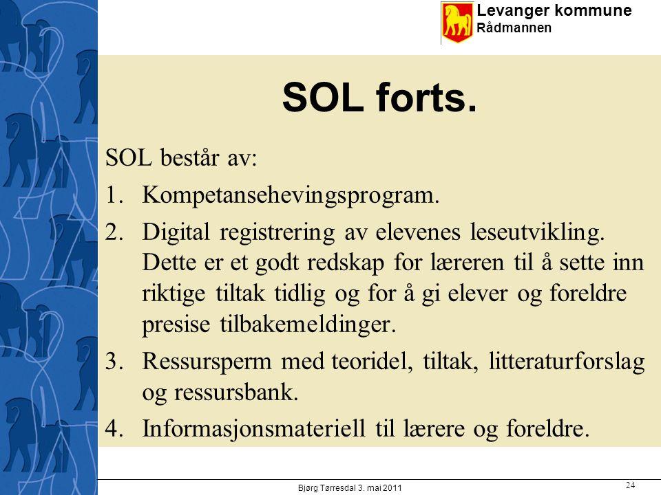 Levanger kommune Rådmannen SOL forts. SOL består av: 1.Kompetansehevingsprogram. 2.Digital registrering av elevenes leseutvikling. Dette er et godt re