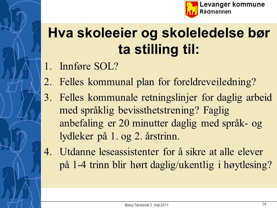 Levanger kommune Rådmannen Hva skoleeier og skoleledelse bør ta stilling til: 1.Innføre SOL.