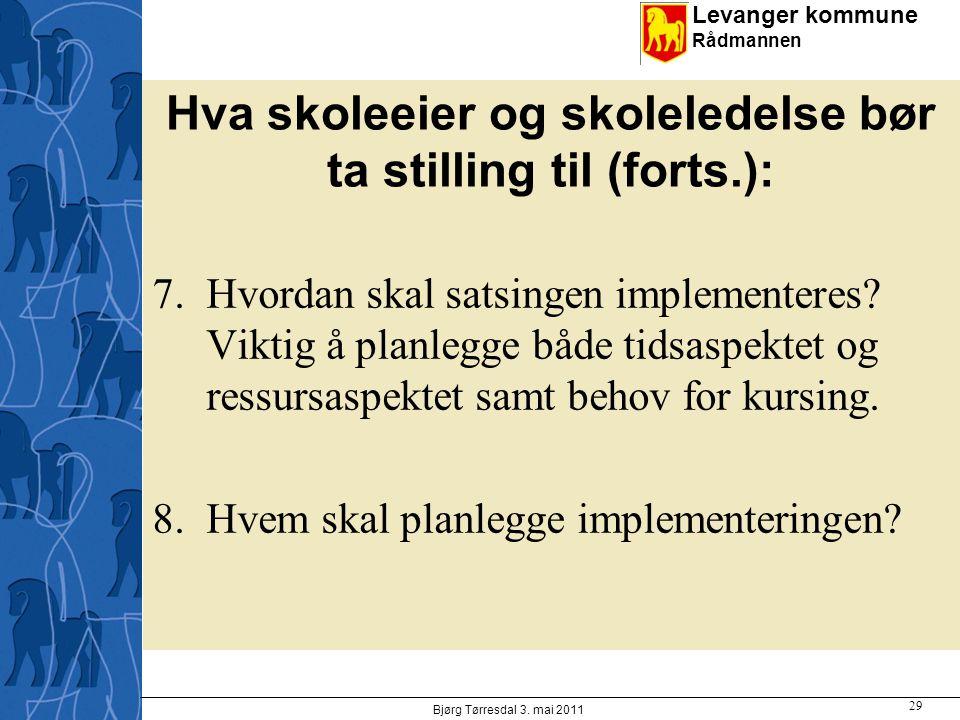 Levanger kommune Rådmannen Hva skoleeier og skoleledelse bør ta stilling til (forts.): 7.Hvordan skal satsingen implementeres? Viktig å planlegge både