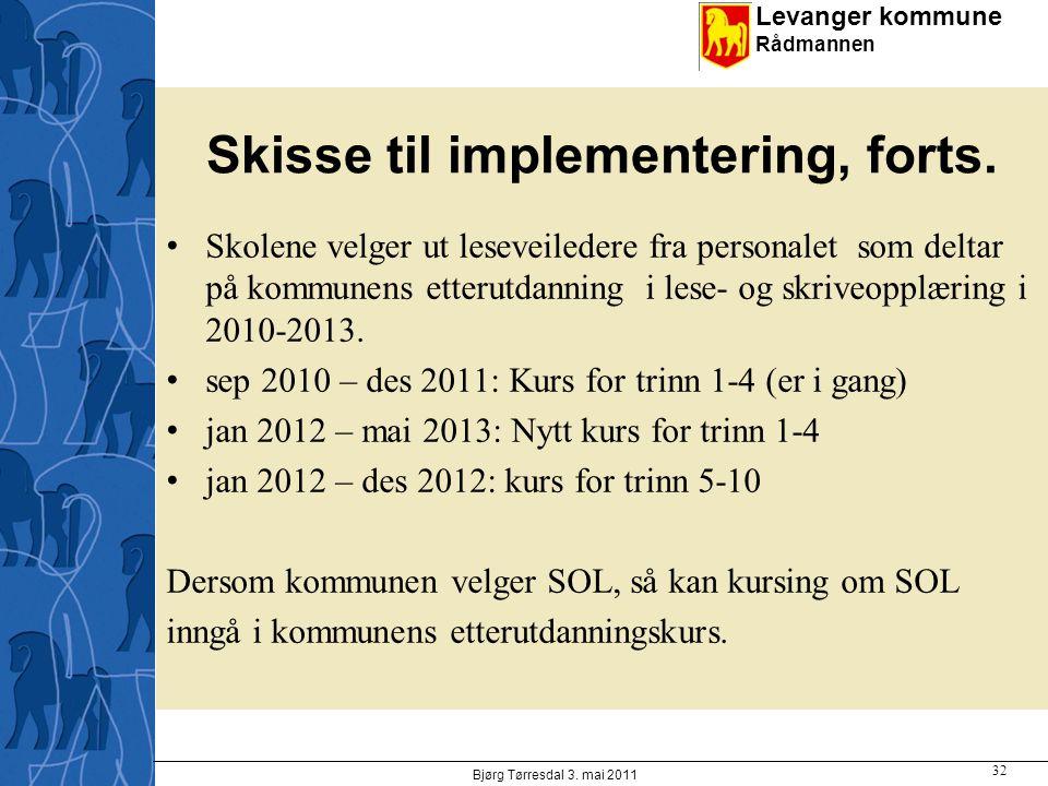 Levanger kommune Rådmannen Skisse til implementering, forts. Skolene velger ut leseveiledere fra personalet som deltar på kommunens etterutdanning i l