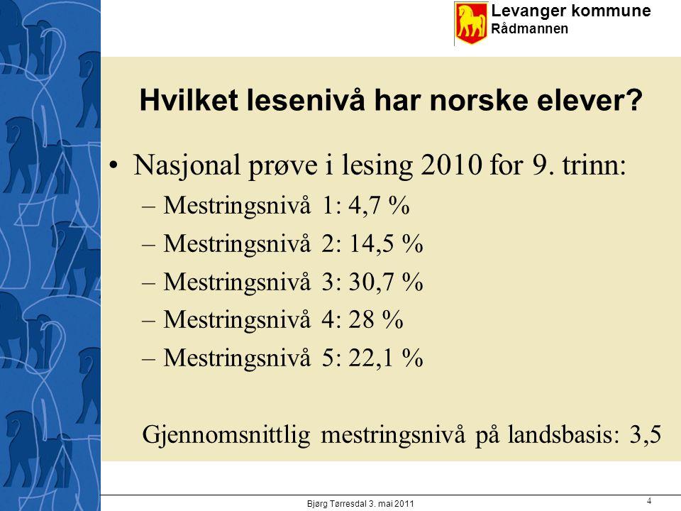 Levanger kommune Rådmannen Hvilket lesenivå har norske elever? Nasjonal prøve i lesing 2010 for 9. trinn: –Mestringsnivå 1: 4,7 % –Mestringsnivå 2: 14