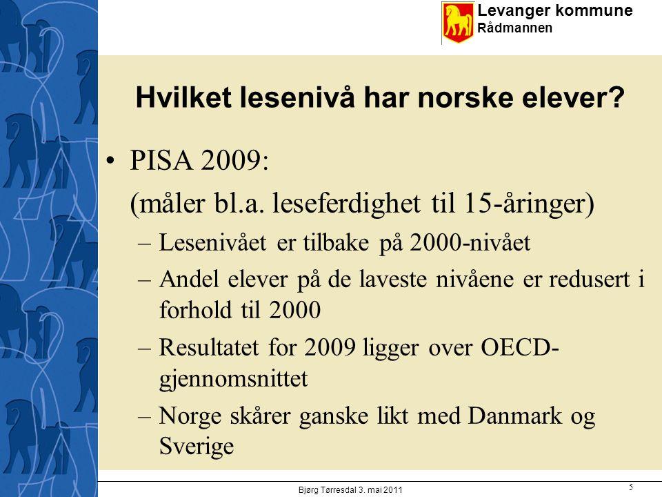 Levanger kommune Rådmannen Hvilket lesenivå har norske elever? PISA 2009: (måler bl.a. leseferdighet til 15-åringer) –Lesenivået er tilbake på 2000-ni