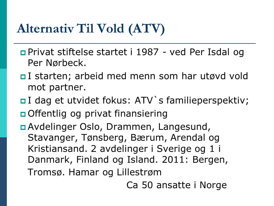 Alternativ Til Vold (ATV)  Privat stiftelse startet i 1987 - ved Per Isdal og Per Nørbeck.