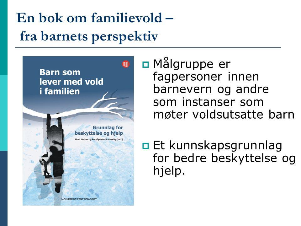 En bok om familievold – fra barnets perspektiv  Målgruppe er fagpersoner innen barnevern og andre som instanser som møter voldsutsatte barn  Et kunn