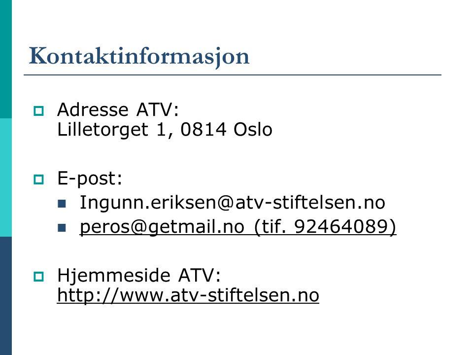 Kontaktinformasjon  Adresse ATV: Lilletorget 1, 0814 Oslo  E-post: Ingunn.eriksen@atv-stiftelsen.no peros@getmail.no (tif. 92464089)  Hjemmeside AT
