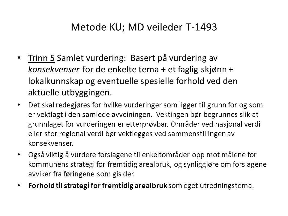 Metode KU; MD veileder T-1493 Trinn 5 Samlet vurdering: Basert på vurdering av konsekvenser for de enkelte tema + et faglig skjønn + lokalkunnskap og eventuelle spesielle forhold ved den aktuelle utbyggingen.