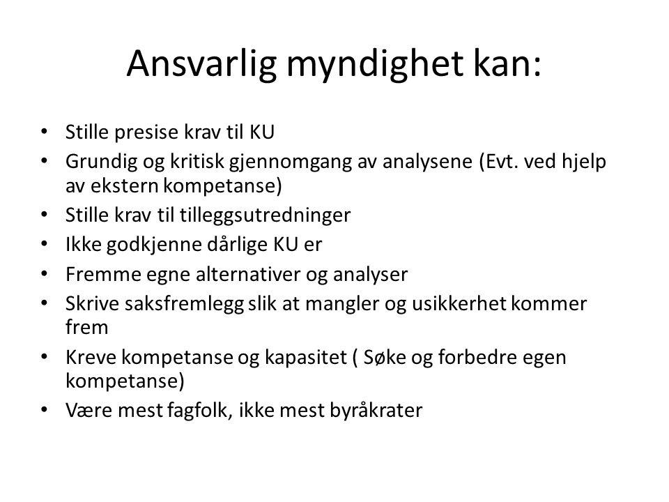 Ansvarlig myndighet kan: Stille presise krav til KU Grundig og kritisk gjennomgang av analysene (Evt.