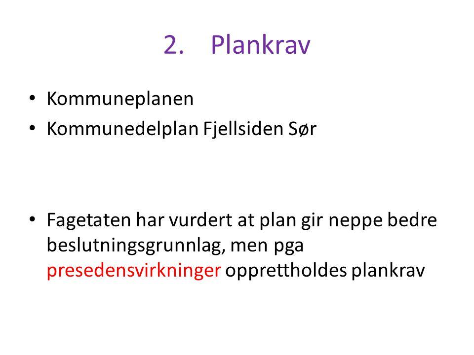 2.Plankrav Kommuneplanen Kommunedelplan Fjellsiden Sør Fagetaten har vurdert at plan gir neppe bedre beslutningsgrunnlag, men pga presedensvirkninger