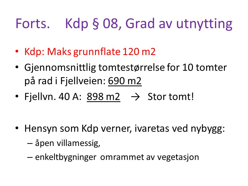 Forts.Kdp § 08, Grad av utnytting Kdp: Maks grunnflate 120 m2 Gjennomsnittlig tomtestørrelse for 10 tomter på rad i Fjellveien: 690 m2 Fjellvn. 40 A: