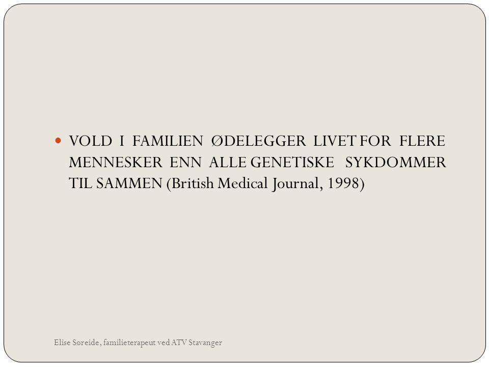 Elise Søreide, familieterapeut ved ATV Stavanger VOLD I FAMILIEN ØDELEGGER LIVET FOR FLERE MENNESKER ENN ALLE GENETISKE SYKDOMMER TIL SAMMEN (British