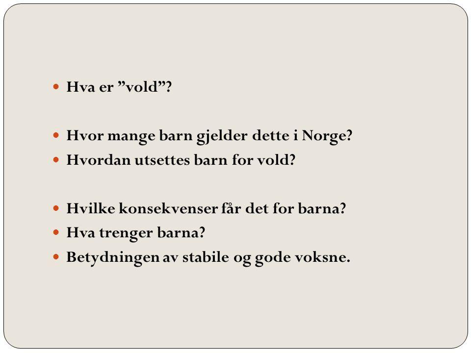 """Hva er """"vold""""? Hvor mange barn gjelder dette i Norge? Hvordan utsettes barn for vold? Hvilke konsekvenser får det for barna? Hva trenger barna? Betydn"""