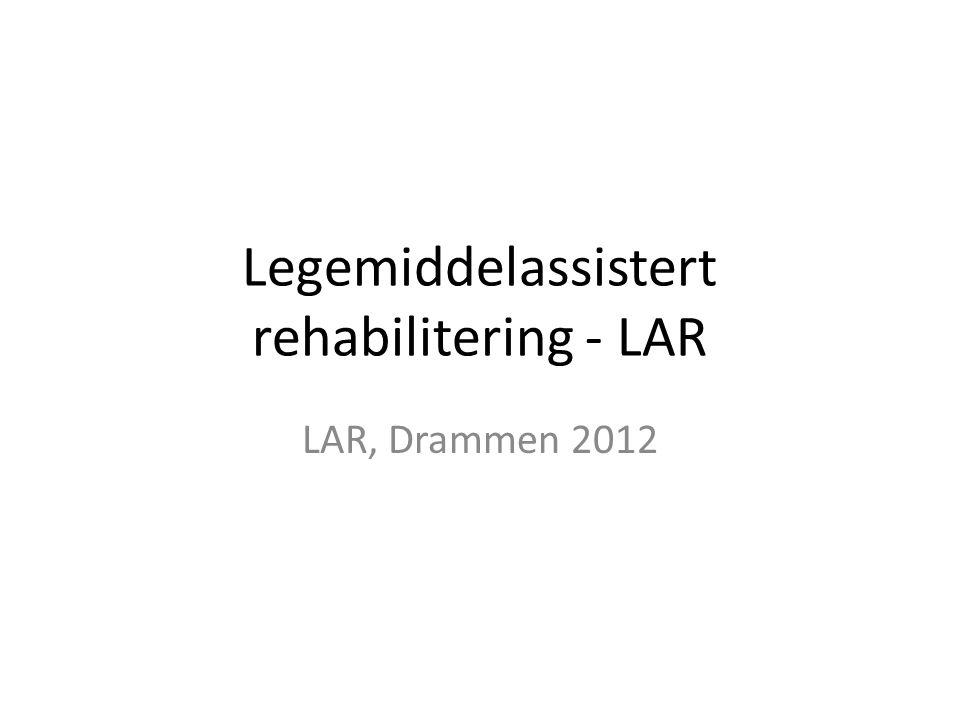 Legemiddelassistert rehabilitering - LAR LAR, Drammen 2012
