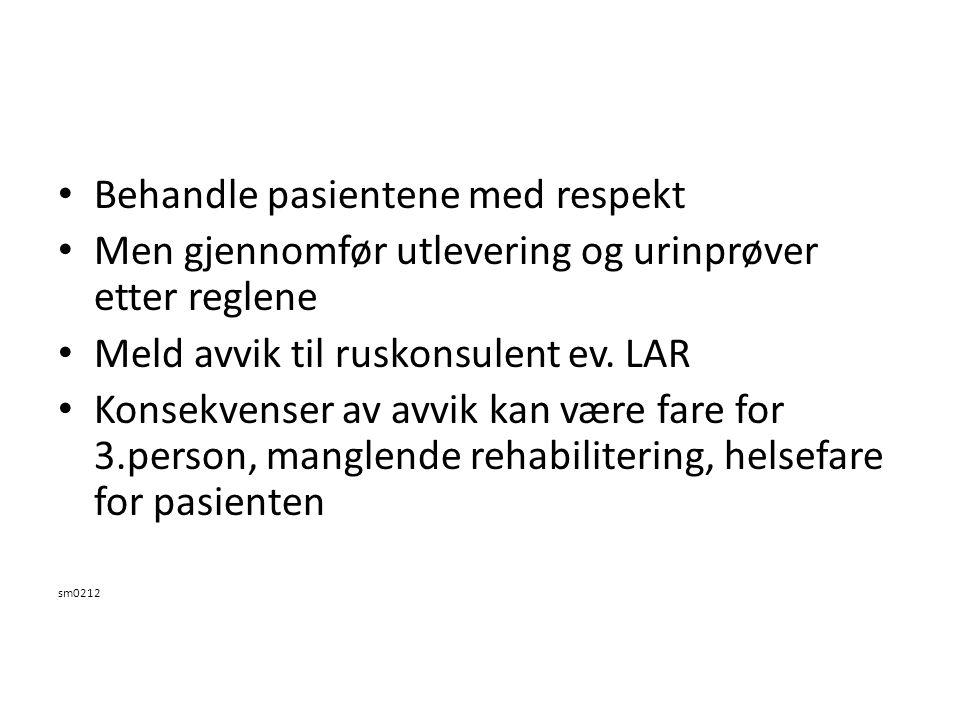 Behandle pasientene med respekt Men gjennomfør utlevering og urinprøver etter reglene Meld avvik til ruskonsulent ev.