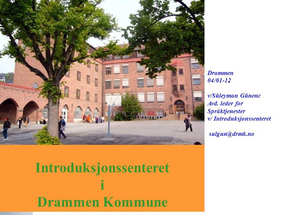 Introduksjonssenteret i Drammen Kommune Drammen 04/01-12 v/Süleyman Günenc Avd. leder for Språktjenester v/ Introduksjonssenteret sulgun@drmk.no