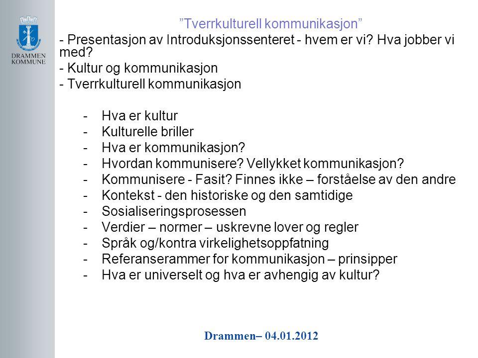 """Drammen– 04.01.2012 """"Tverrkulturell kommunikasjon"""" - Presentasjon av Introduksjonssenteret - hvem er vi? Hva jobber vi med? - Kultur og kommunikasjon"""