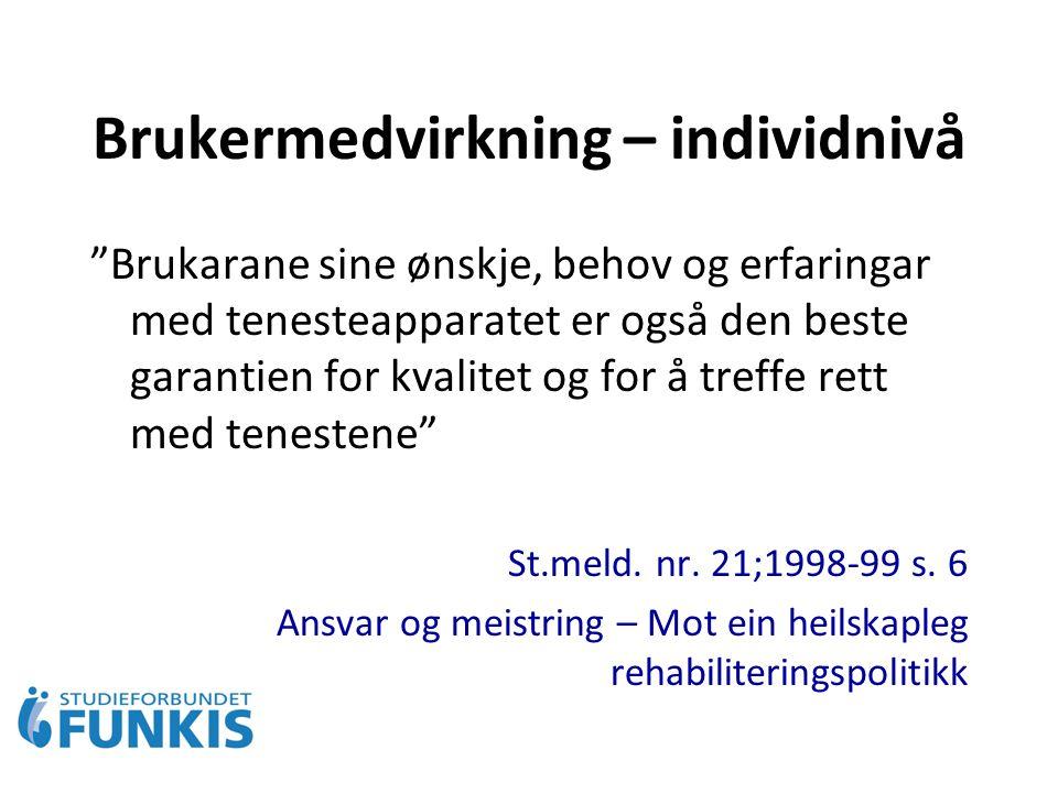 Brukermedvirkning – individnivå Brukarane sine ønskje, behov og erfaringar med tenesteapparatet er også den beste garantien for kvalitet og for å treffe rett med tenestene St.meld.