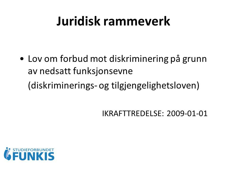 Juridisk rammeverk Lov om forbud mot diskriminering på grunn av nedsatt funksjonsevne (diskriminerings- og tilgjengelighetsloven) IKRAFTTREDELSE: 2009