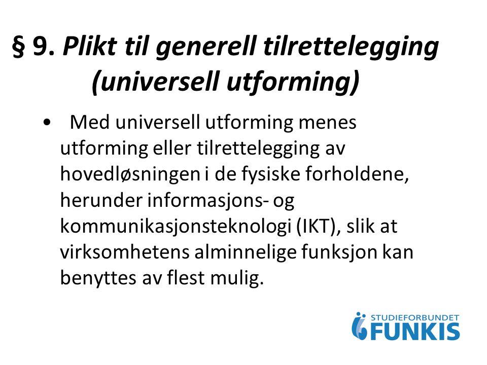 § 9. Plikt til generell tilrettelegging (universell utforming) Med universell utforming menes utforming eller tilrettelegging av hovedløsningen i de f