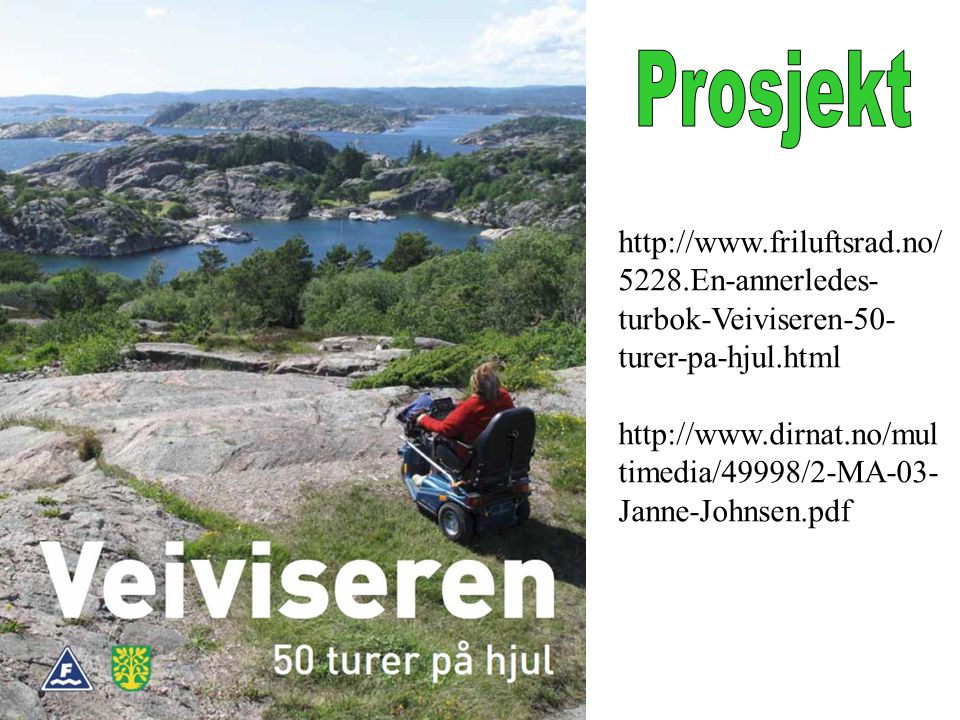 http://www.friluftsrad.no/ 5228.En-annerledes- turbok-Veiviseren-50- turer-pa-hjul.html http://www.dirnat.no/mul timedia/49998/2-MA-03- Janne-Johnsen.pdf