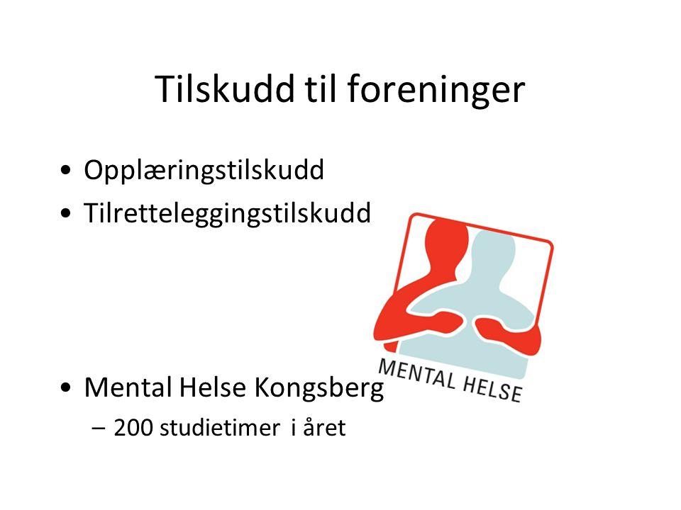 Tilskudd til foreninger Opplæringstilskudd Tilretteleggingstilskudd Mental Helse Kongsberg –200 studietimer i året