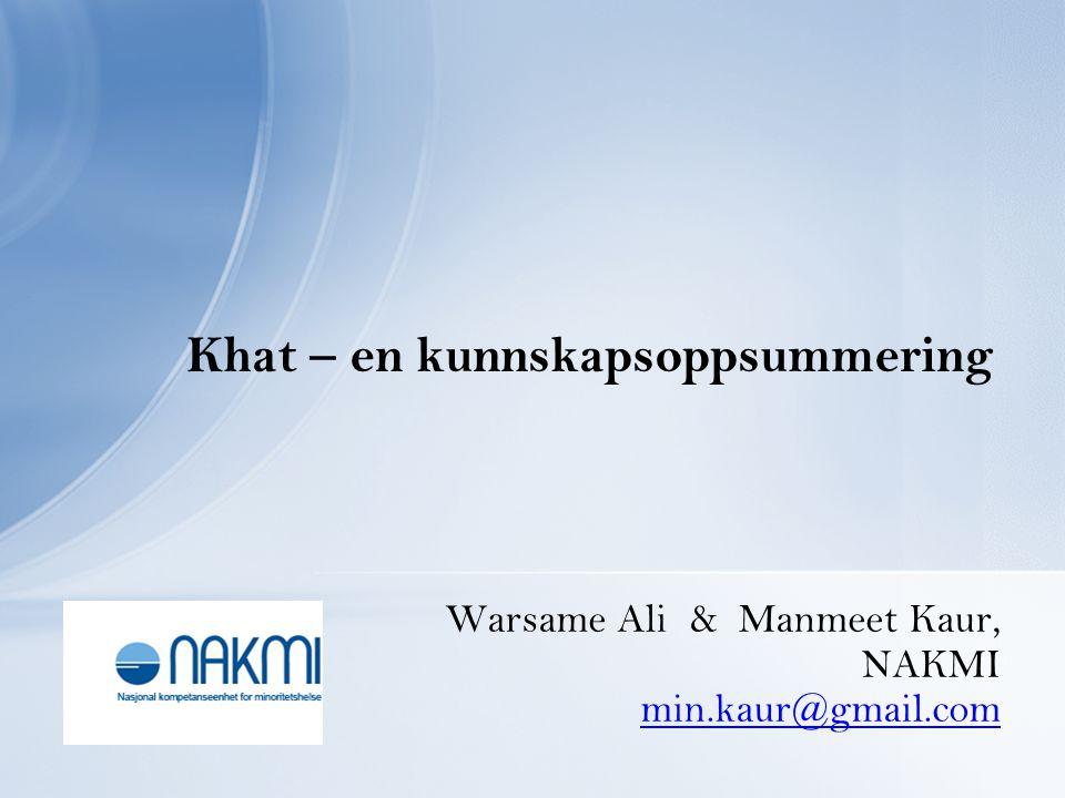 Warsame Ali & Manmeet Kaur, NAKMI min.kaur@gmail.com Khat – en kunnskapsoppsummering