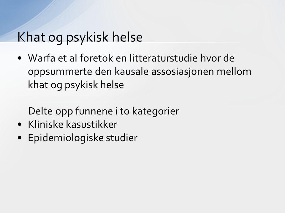 Warfa et al foretok en litteraturstudie hvor de oppsummerte den kausale assosiasjonen mellom khat og psykisk helse Delte opp funnene i to kategorier K