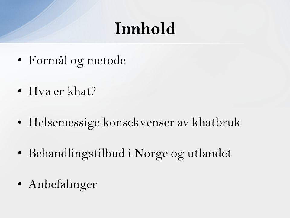 Formål og metode Hva er khat? Helsemessige konsekvenser av khatbruk Behandlingstilbud i Norge og utlandet Anbefalinger Innhold