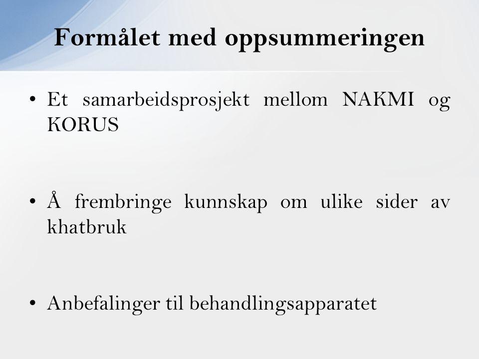 Et samarbeidsprosjekt mellom NAKMI og KORUS Å frembringe kunnskap om ulike sider av khatbruk Anbefalinger til behandlingsapparatet Formålet med oppsum
