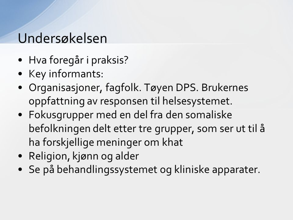 Hva foregår i praksis? Key informants: Organisasjoner, fagfolk. Tøyen DPS. Brukernes oppfattning av responsen til helsesystemet. Fokusgrupper med en d