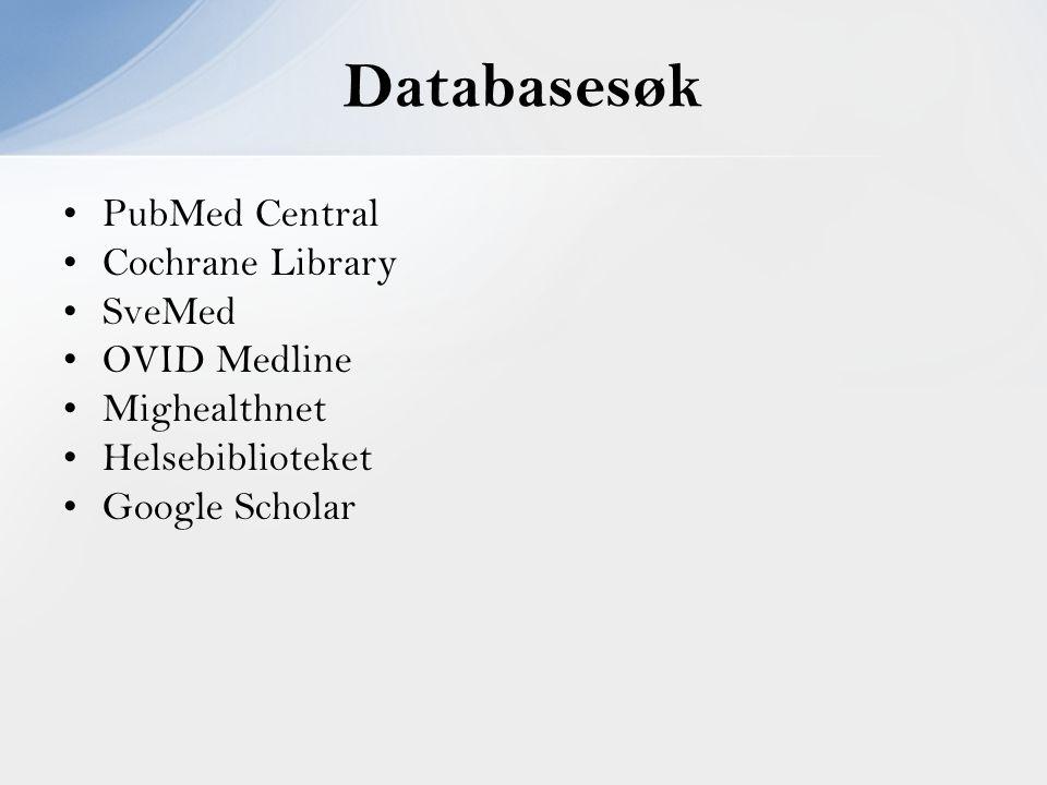 PubMed Central Cochrane Library SveMed OVID Medline Mighealthnet Helsebiblioteket Google Scholar Databasesøk