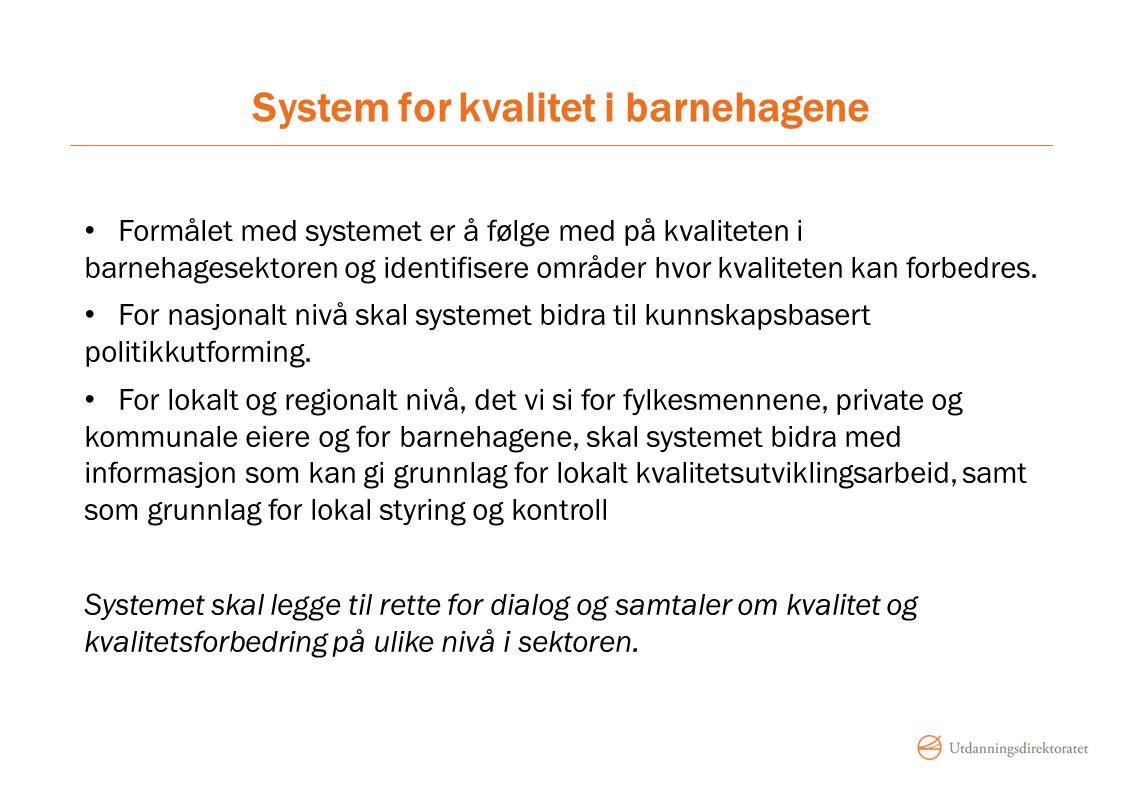 System for kvalitet i barnehagene Formålet med systemet er å følge med på kvaliteten i barnehagesektoren og identifisere områder hvor kvaliteten kan f