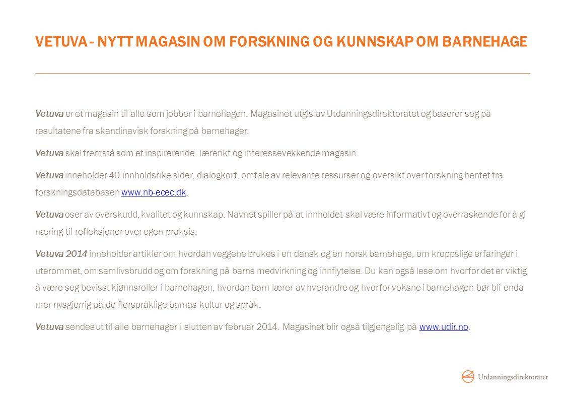VETUVA - NYTT MAGASIN OM FORSKNING OG KUNNSKAP OM BARNEHAGE Vetuva er et magasin til alle som jobber i barnehagen. Magasinet utgis av Utdanningsdirekt