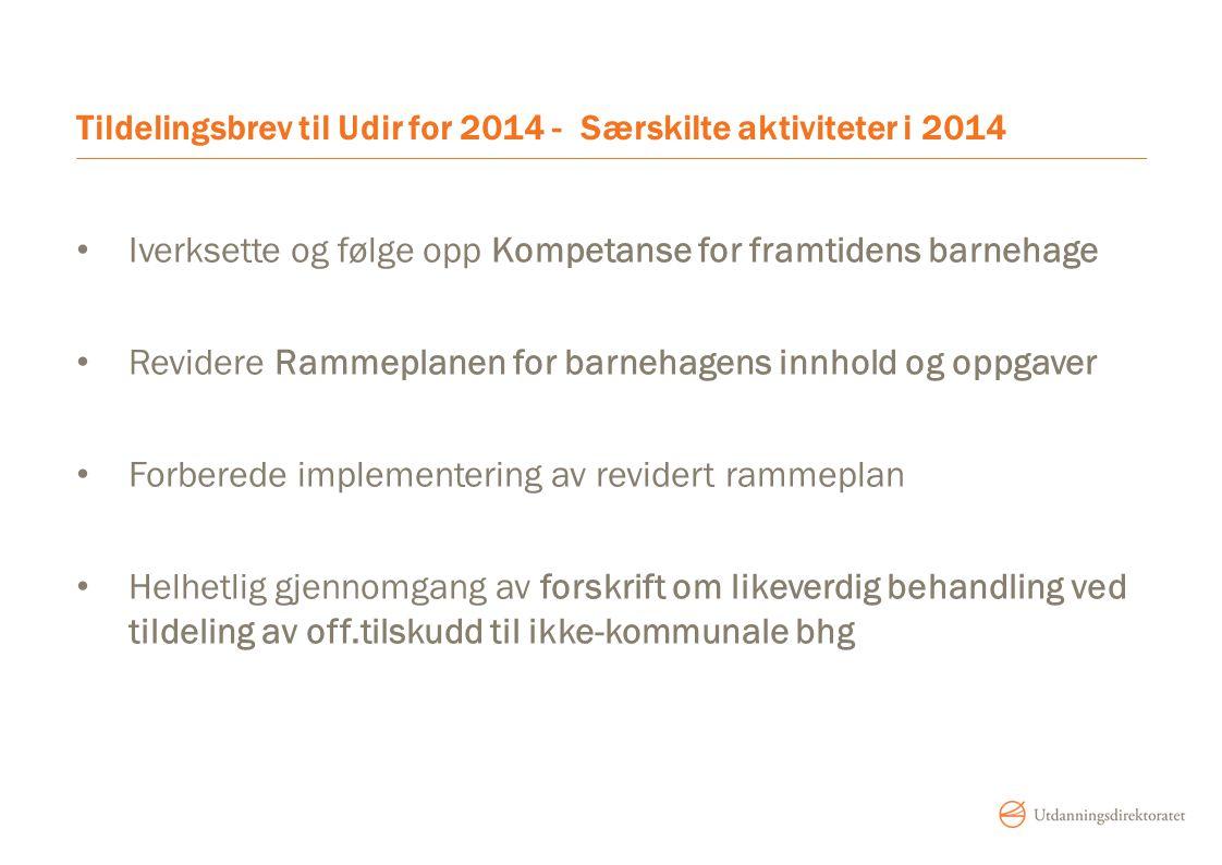 Tildelingsbrev til Udir for 2014 - Særskilte aktiviteter i 2014 Iverksette og følge opp Kompetanse for framtidens barnehage Revidere Rammeplanen for b