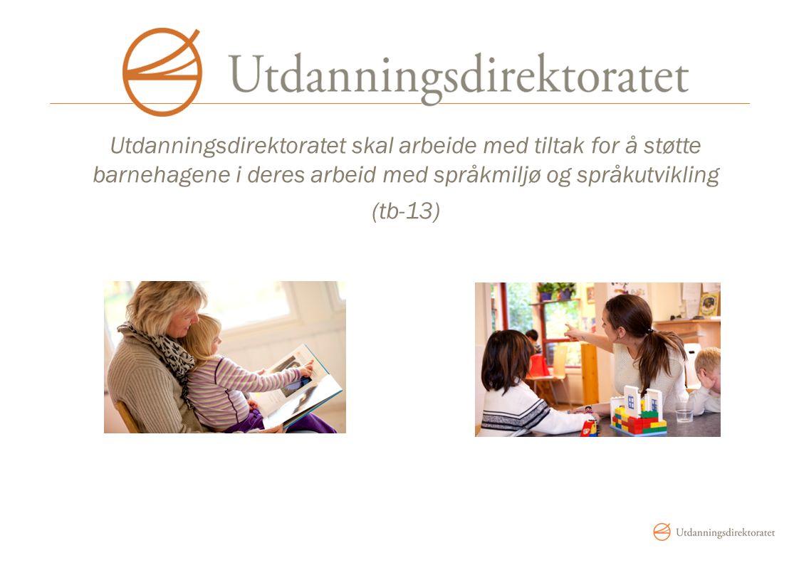 Utdanningsdirektoratet skal arbeide med tiltak for å støtte barnehagene i deres arbeid med språkmiljø og språkutvikling (tb-13)