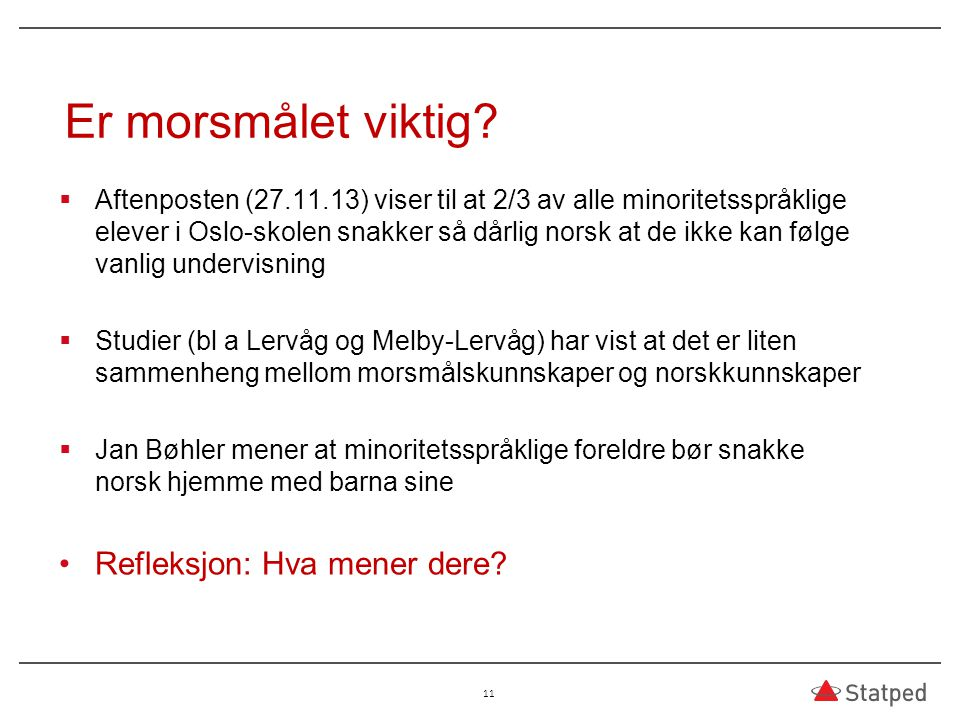 Er morsmålet viktig?  Aftenposten (27.11.13) viser til at 2/3 av alle minoritetsspråklige elever i Oslo-skolen snakker så dårlig norsk at de ikke kan